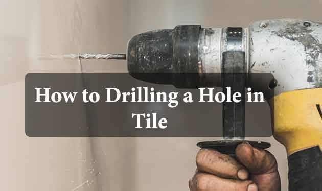 How to Drilling a Hole in Tile