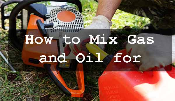 How to Mix Gas and Oil for chainsaw